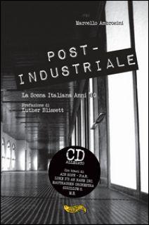 Post-industriale. La scena italiana anni '80. Con CD Audio - Ambrosini Marcello