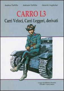 Carro L3. Carri veloci, carri leggeri, derivati - Tallillo Andrea; Tallillo Antonio; Guglielmi Daniele; Chistè F. (cur.)