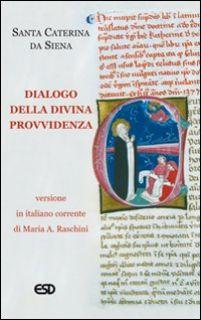 Dialogo della divina provvidenza - Caterina da Siena (santa)