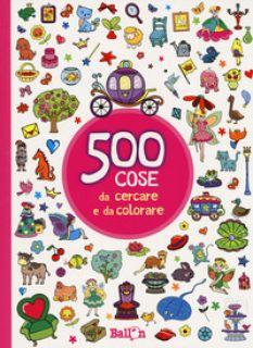 500 cose da cercare e da colorare (rosa). Ediz. illustrata -