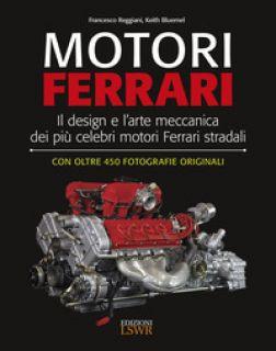Motori Ferrari. Il design e l'arte meccanica dei più celebri motori Ferrari stradali - Reggiani Francesco; Bluemel Keith