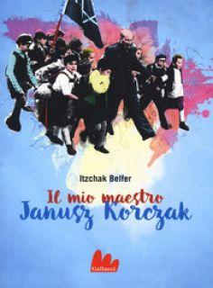 Il mio maestro Janusz Korczak - Belfer Itzchak