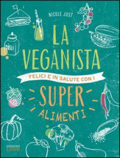 La veganista. Felici e in salute con i super alimenti - Just Nicole