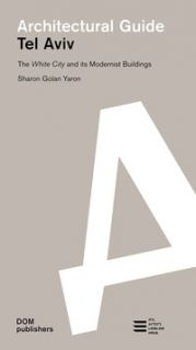 Tel Aviv. The White City and its modernist buildings. Architectural guide - Golan Yaron Sharon