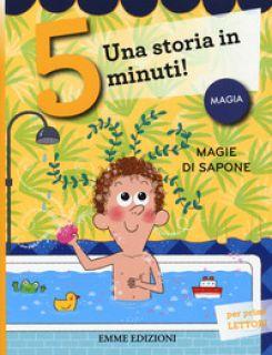 Magie di sapone. Una storia in 5 minuti! Ediz. a colori - Campello Giuditta