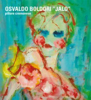 Osvaldo Boldori «Jalo». Pittore cremonese. Ediz. italiana, inglese e tedesca - Boldori Osvaldo; Borgna G. (cur.)