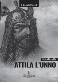 Attila l'Unno. L'arco e la spada - Rizzotto Mirko