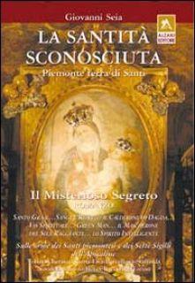 La santità sconosciuta. Piemonte terra di santi - Seia Giovanni