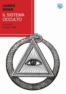 Il sistema occulto - Webb James; Galli G. (cur.)