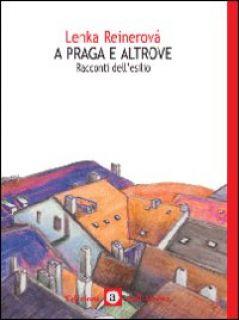 A Praga e altrove. Seconda guerra mondiale: racconti dell'esilio - Reinerová Lenka