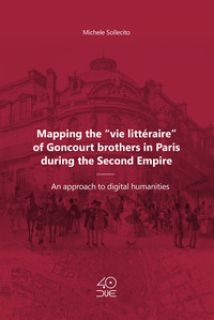 Mapping the «vie littéraire» of Goncourt brothers in Paris during the Second Empire. An approach to digital humanities - Sollecito Michele