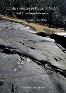 L'arte rupestre di Foppe di Nadro. Vol. 2: Catalogo delle rocce incise - Medici Paolo; Gavaldo Silvana