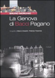 La Genova di Bacci Pagano. Ediz. illustrata - Morchio Bruno