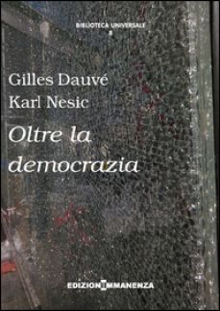 Oltre la democrazia - Dauvé Gilles; Nesic Karl; Bernardi F. (cur.); Ferro R. (cur.)