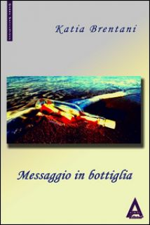 Messaggio in bottiglia. Una nuova indagine del commissario Volpi - Brentani Katia