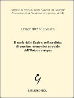 Il ruolo delle regioni nella politica di coesione economica e sociale dell'Unione Europea - Sciumbata Letizia R.