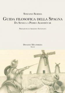 Guida filosofica della Spagna. Da Seneca a Pedro Almodóvar - Scrima Stefano
