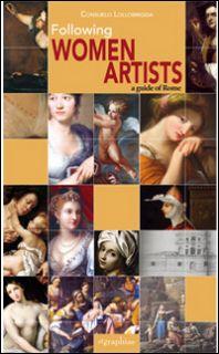 Women artist. A guide of Rome - Lollobrigida Consuelo