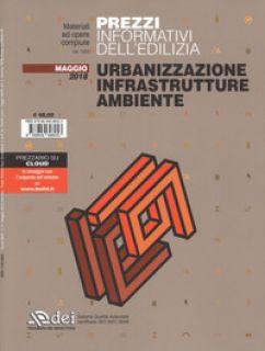 Prezzi informativi dell'edilizia. Urbanizzazione infrastrutture ambiente. Maggio 2018. Con Contenuto digitale per accesso on line -