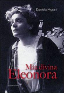 Mia divina Eleonora - Musini Daniela