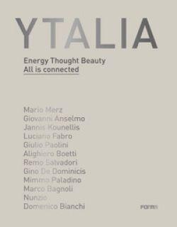 Ytalia. Energy, Thought, Beauty. All is connected. Ediz. illustrata - Risaliti S. (cur.)