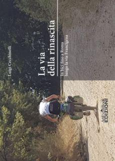 La via della rinascita. In bici fino a Roma lungo la via Francigena - Cecchinelli Luigi