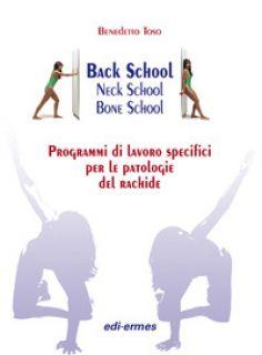 Back school, neck school, bone school. Programmi di lavoro specifici per le patologie del rachide - Toso Benedetto