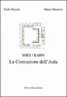 Mies/Kahn. La costruzione dell'aula - Moccia Carlo; Mannino Marco