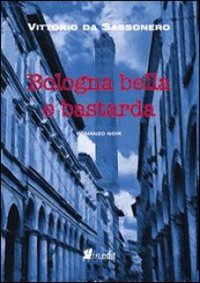 Bologna bella e bastarda - Da Sassonero Vittorio