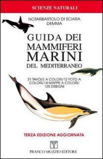 Guida dei mammiferi marini del Mediterraneo - Notarbartolo di Sciara Giuseppe; Demma Massimo