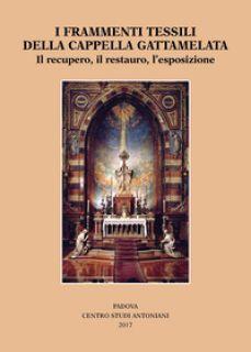 I frammenti tessili della cappella Gattamelata. Il recupero, il restauro, l'esposizione -