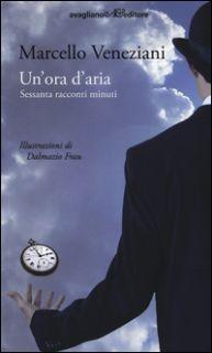 Un'ora d'aria. Sessanta racconti minuti - Veneziani Marcello