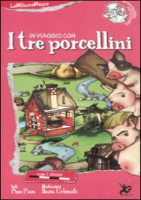 In viaggio con i tre porcellini. Ediz. illustrata - Pace Pino; Urbinati Ilaria