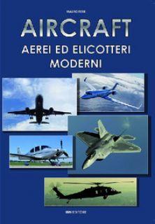 Aircraft. Aerei ed elicotteri moderni - Ferri Mauro