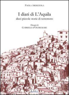 I diari di L'Aquila. Dieci piccole storie di terremoto - Ardizzola Paola