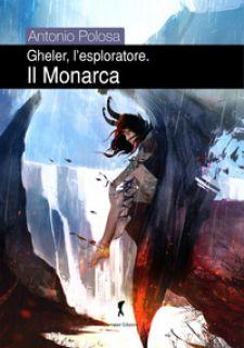 Il monarca. Gheler, l'esploratore. Vol. 5 - Polosa Antonio