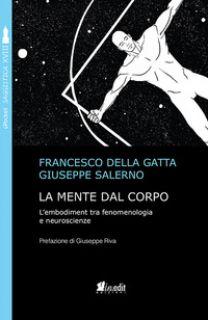 La mente dal corpo. L'embodiment tra fenomenologia e neuroscienze - Della Gatta Francesco; Salerno Giuseppe