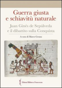 Guerra giusta e schiavitù naturale. Juan Ginés de Sepúlveda ed il dibattito sulla Conquista - Geuna M. (cur.)