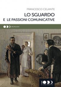 Lo sguardo e le passioni comunicative - Celante Francesco