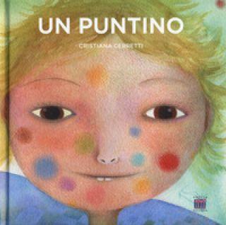 Un puntino. Ediz. a colori - Cerretti Cristiana