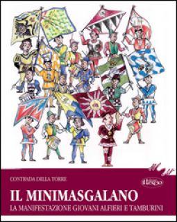 Il Minimasgalano. La manifestazione giovani Alfieri e Tamburini - Contrada della Torre (cur.)