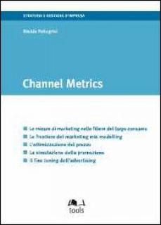 Channel metrics. Ediz. italiana - Pellegrini Davide