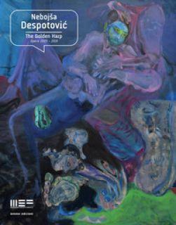 The golden harp. Opere 2009-2019 - Despotovic Nebojsa; Busto A. (cur.)