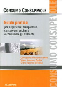 Consumo consapevole. Guida pratica per acquistare, trasportare, conservare, cucinare e consumare gli alimenti -