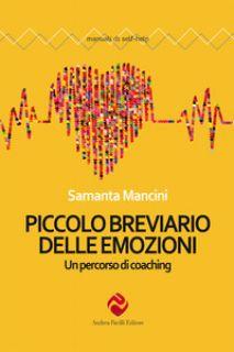 Piccolo breviario delle emozioni. Un percorso di coaching. Nuova ediz. - Mancini Samanta