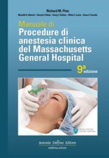 Manuale di procedure di anestesia clinica del Massachusetts General Hospital -  Richard M. Pino