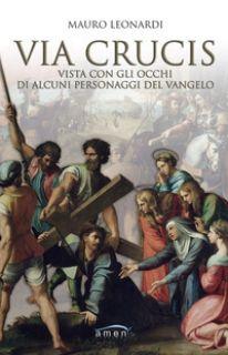 Via Crucis vista con gli occhi di alcuni personaggi del Vangelo - Leonardi Mauro