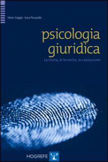 Psicologia giuridica. La teoria, le tecniche, la valutazione - Ciappi S. (cur.); Pezzuolo S. (cur.)