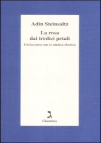 La rosa dai tredici petali. Un incontro con la mistica ebraica - Steinsaltz Adin