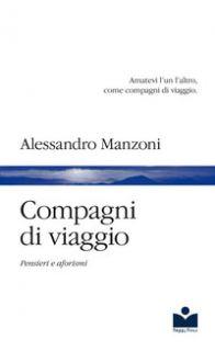 Compagni di viaggio. Pensieri e aforismi - Manzoni Alessandro; Bernuzzi G. (cur.)